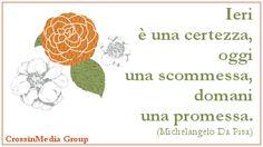 #Ieri è una #certezza, #oggi una #scommessa, #domani una #promessa. (#Michelangelo da #Pisa) #passato #presente #futuro