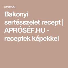 Bakonyi sertésszelet recept   APRÓSÉF.HU - receptek képekkel