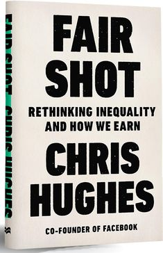 a365b9540 Fair Shot: Rethinking Inequality and How We Earn: Chris Hughes https://