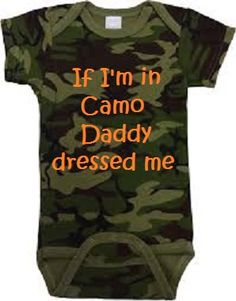 If Im in Camo Daddy dressed me baby t shirt onesie 0 3 6 9 12 18 months mo gender neutral boy girl customize Grandpa Papa My uncle gift hunt by MiPersonalizedAlity on Etsy https://www.etsy.com/listing/214978899/if-im-in-camo-daddy-dressed-me-baby-t