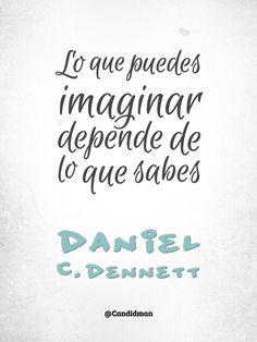 """Lo que puedes #Imaginar depende de lo que sabes"". #DanielCDennett #FrasesCelebres @candidman"