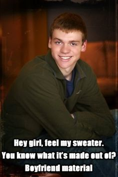 Best pick up line ever! He could have just stopped at I'm wearing a sweater