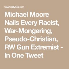 Michael Moore Nails Every Racist, War-Mongering, Pseudo-Christian, RW Gun Extremist - In One Tweet