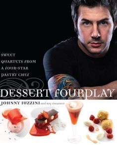 Dessert FourPlay: Sweet Quartets from a Four-Star Pastry Chef by Iuzzini, Johnny, Finamore, Roy [2008] by Johnny, Finamore, Roy Iuzzini, http://www.amazon.ca/dp/B00BXUAL2S/ref=cm_sw_r_pi_dp_cP-7sb0Y99A56