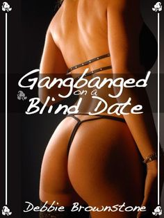 GANGBANGED ON A BLIND DATE (A Reluctant Gangbang erotica story) (Blind Date Sex Encounters)