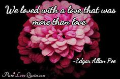 We loved with a love that was more than love. #purelovequotes