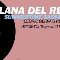 Summertime Sadness (Cedric Gervais RMX) {ETC!ETC! Trapped it! Remix} FREE DOWNLOAD by ETC!ETC! on SoundCloud