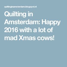 Quilting in Amsterdam: Happy 2016 with a lot of mad Xmas cows!