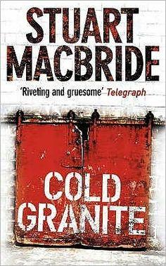 Cold Granite (Logan McRae, #1) / Stuart Macbride (2005) Detective Sergeant Logan McRae of Aberdeen's Grampian Police