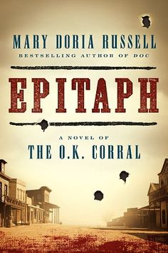 Mary Doria Russell's Epitaph is a re-telling of the O.K. Corral.