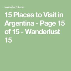 15 Places to Visit in Argentina - Page 15 of 15 - Wanderlust 15