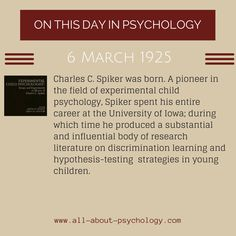 6th March, 1925. Charles C. Spiker was born. Studying psychology? Click on image or GO HERE --> www.all-about-psychology.com for free psychology information & resources. #psychology