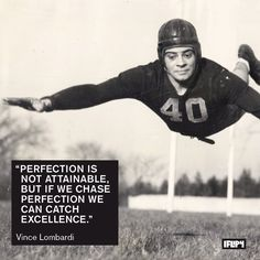 """""""Perfection is not attainable, but if we chase perfection we can catch excellence."""" Vince Lombardi  www.iFLIP4.com"""