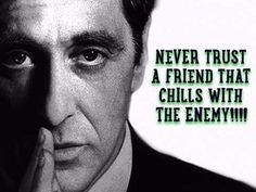 Never trust a friend that chills with the enemy. Book Quotes, Life Quotes, Funny Quotes, Qoutes, Never Trust Anyone Quotes, Great Quotes, Quotes To Live By, Enemies Quotes, Godfather Movie