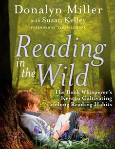 Reading in the Wild: The Book Whisperer's Keys to Cultivating Lifelong Reading Habits by Donalyn Miller http://www.amazon.com/dp/047090030X/ref=cm_sw_r_pi_dp_iUyQub0HTVPMS