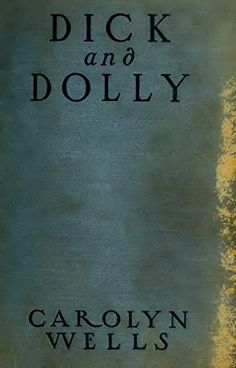 Dick and Dolly (illustrated Edition) (Classic Books for Children Book 137) by [Wells, Carolyn]