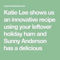 Katie Lee shows us an innovative recipe using your leftover holiday ham and Sunny Anderson has a delicious