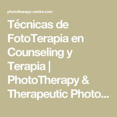Técnicas de FotoTerapia en Counseling y Terapia | PhotoTherapy & Therapeutic Photography Techniques