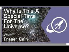 Why Is This A Special Time For The Universe?