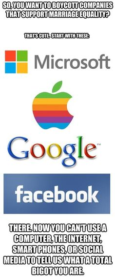 You want to boycott companies that support marriage equality? No more internet for you then. Bye.