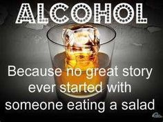 Ok so I don't drink, but I have heard many a funny story by those who do...
