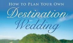 How to Plan Your Own Destination Wedding