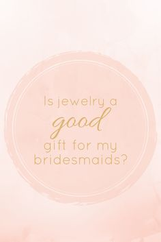 Bridesmaid gift ideas made easy...Is bridesmaid jewelry a good gift?
