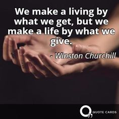 We make a life by what we give. #ThursdayThoughts #Quote #QuoteCards http://quotecards.co/quotes/winston-churchill/we-make-a-living-by-what-we-get-but-we/679