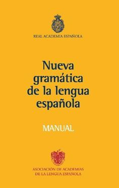 Nueva gramatica de la Lengua Espanola. Manual (Spanish Edition) by Real Academia Espanola. $11.56. Publication: June 15, 2010. Edition - 1. Publisher: Real Academia de la Lengua Espanola, Espasa Calpe; 1 edition (June 15, 2010)