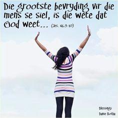 JESAJA 46:9-10 Dink aan die dinge wat tevore was, van ouds af, dat Ek God is, en daar is geen ander nie; Ek is God, en daar is niemand soos Ek nie;    wat van die begin af verkondig die einde, en van die voortyd af wat nog nie gebeur het nie; wat sê: My raad sal bestaan, en al wat my behaag, sal Ek doen;