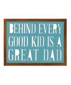 Another great find on #zulily! 'Behind Every Good Kid Is a Great Dad' Box Sign #zulilyfinds