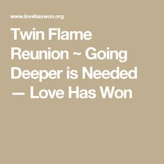 Twin Flame Reunion ~ Going Deeper is Needed — Love Has Won