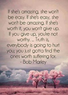 Truth is, everybody is going to hurt you; you just gotta find the ones worth suffering for - 30 Quotes about Relationships I don't like bob Marley but I do like this quote (don't judge me) Cute Quotes, Great Quotes, Quotes To Live By, Inspirational Quotes, Funny Sayings, Motivational Quotes, Find The One Quotes, Lost Time Quotes, Worth The Wait Quotes