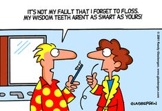 Haha here's a new excuse for not flossing! But remember, it is still a good idea to floss daily even if if your wisdom teeth aren't the smartest ;)