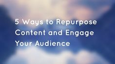 RT @LesyaLiu: 5 Ways to Repurpose Content and Engage Your Audience (Again and Again) - https://thesocialmediacurrent.com/5-ways-to-repurpose-content-and-engage-your-audience-again-and-again/