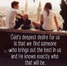 God's deepest desire for us is that we find someone who brings out the best in us and He knows exactly who that will be. #cdff #dating #onlinedating