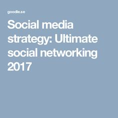 Social media strategy: Ultimate social networking  2017