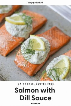 This simple, roasted salmon with creamy dill sauce is easy, delicious and dairy-free. Serve it with roasted potatoes, veggies and lemon wedges for a perfect meal!