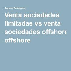 Venta sociedades limitadas vs venta sociedades offshore |