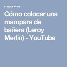 Cómo colocar una mampara de bañera (Leroy Merlin) - YouTube