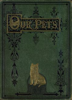 """""""Our Pets"""" circa 1870  - Alexander Francis Lyndon (illustrator). B. Fawcett (Printer) Groombridge and Sons (Publisher) - """"Our pets sketches of the furred and feathered favourites of the young : with numerous anecdotes illustrating their sagacity and affection"""" 156 pages [10] leaves of plates"""