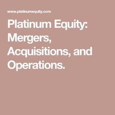 Platinum Equity: Mergers, Acquisitions, and Operations.