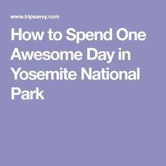 How to Spend One Awesome Day in Yosemite National Park