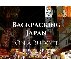 Backpacking Japan On A Budget - FreeYourMindTravel