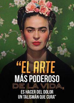 Frida Kahlo, me fascinas con tu poder intelectual y emocional.