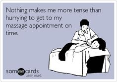 Nothing makes me more tense than hurrying to get to my massage appointment on time.
