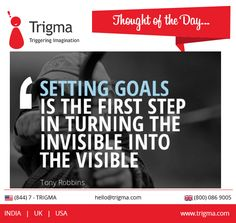 """""""Setting Goals is the first step in turning the invisible into the Visible."""" –Tony Robbins #thoughtoftheday #motivational #quotes #Trigma"""