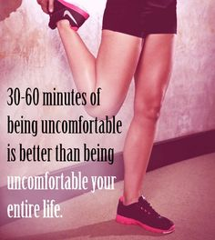 30-60 minutes of being uncomfortable is better than being uncomfortable your entire life #fitness #weight-loss #motivation