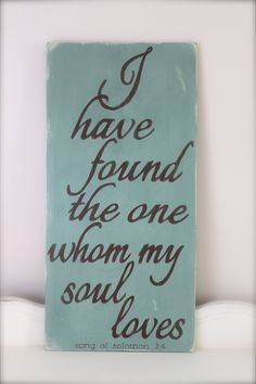 "Valentines Sign, Love quote, Wood Wall Art, Wood Sign, ""I have found the one my soul loves"", Vintage, Quote Sign, Wedding, Solomon. $48.00, via Etsy."