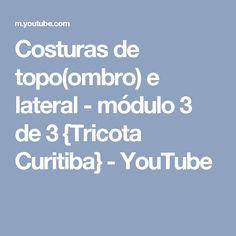 Costuras de topo(ombro) e lateral - módulo 3 de 3 {Tricota Curitiba} - YouTube